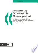Measuring Sustainable Development Integrated Economic, Environmental and Social Frameworks
