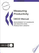 Measuring Productivity Oecd Manual Measurement Of Aggregate And Industry Level Productivity Growth Book PDF