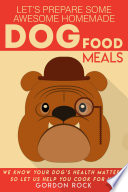 Let's Prepare Some Awesome Homemade Dog Food Meals