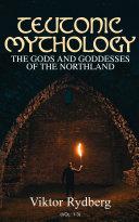 Teutonic Mythology: The Gods and Goddesses of the Northland (Vol. 1-3) Pdf