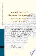Sacred Texts And Disparate Interpretations Qumran Manuscripts Seventy Years Later