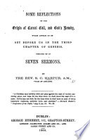 Some Reflections On The Origin Of Carnal Evil And God S Remedy Which Appear To Be Set Before Us In The Third Chapter Of Genesis Treated Of In Seven Sermons