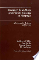 Treating Child Abuse and Family Violence in Hospitals  : A Program for Training and Services