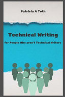 Technical Writing for People Who Aren t Technical Writers