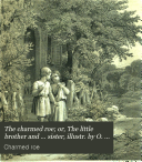 Pdf The charmed roe; or, The little brother and ... sister, illustr. by O. Speckter