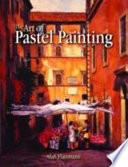 """The Art of Pastel Painting"" by Alan Flattmann"