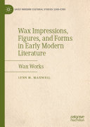Wax Impressions  Figures  and Forms in Early Modern Literature