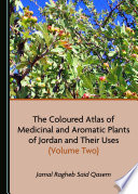 The Coloured Atlas of Medicinal and Aromatic Plants of Jordan and Their Uses  Volume Two