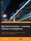 Big Data Forensics – Learning Hadoop Investigations