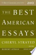 """The Best American Essays 2013"" by Robert Atwan, Cheryl Strayed"