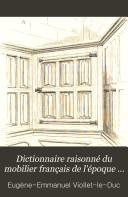 Dictionnaire raisonné du mobilier français de l'époque carlovingienne à la renaissance: Meubles. 2. éd