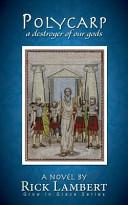 Polycarp  a Destroyer of Our Gods