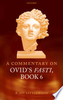 A Commentary on Ovid's Fasti  , Livro 6
