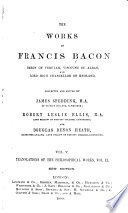 The Works of Francis Bacon  Baron of Verulam  Viscount St  Alban  and Lord High Chancellor of England  Translations of philosophical works  v  1 2  1889 1901