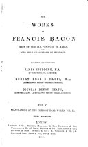 The Works of Francis Bacon, Baron of Verulam, Viscount St. Alban, and Lord High Chancellor of England: Translations of philosophical works, v. 1-2. 1889-1901