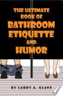 The Ultimate Book of Bathroom Etiquette and Humor