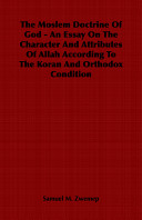 The Moslem Doctrine of God   An Essay on the Character and Attributes of Allah According to the Koran and Orthodox Condition
