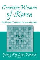 Creative Women of Korea  The Fifteenth Through the Twentieth Centuries