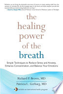 """The Healing Power of the Breath: Simple Techniques to Reduce Stress and Anxiety, Enhance Concentration, and Balance Your Emotions"" by Richard Brown, Patricia Gerbarg"