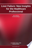 Liver Failure  New Insights for the Healthcare Professional  2011 Edition
