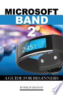 Microsoft Band 2  A Guide for Beginners
