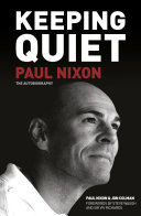 Keeping Quiet: Paul Nixon: The Autobiography