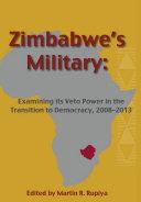 Zimbabwe s Military  Examining its Veto Power in the Transition to Democracy  2008 2013