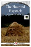The Haunted Haystack: A Scary 15-Minute Ghost Story for Brave Souls
