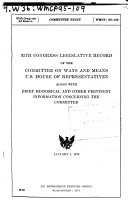 Legislative Record of the Committee on Ways and Means  U S  House of Representatives Along with Brief Historical and Other Pertinent Information Concerning the Committee