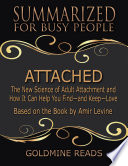 Attached   Summarized for Busy People  The New Science of Adult Attachment and How It Can Help You Find   and Keep   Love  Based on the Book by Amir Levine Book