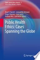 """Public Health Ethics: Cases Spanning the Globe"" by Drue H. Barrett, Leonard W. Ortmann, Angus Dawson, Carla Saenz, Andreas Reis, Gail Bolan"