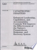 Catastrophic Disasters  Enhanced Leadership  Capabilities    Accountability Controls will Improve the Effectiveness of the Nation   s Preparedness  Response    Recovery System