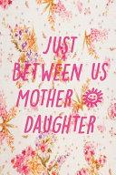 Just Between Us Mother   Daughter