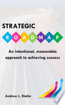 Strategic Roadmap An Intentional Memorable Approach To Achieving Success