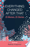 Everything Changed After That: 25 Women, 25 Stories