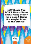 100 Things You Don t Wanna Know about Gang Leader for a Day