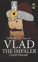 Vlad The Impaler Dracula And Vampirism The Entire Life Story