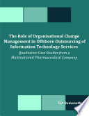 The Role of Organisational Change Management in Offshore Outsourcing of Information Technology Services Book