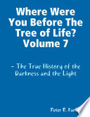 Where Were You Before The Tree of Life  Volume 7