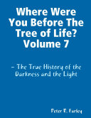 Where Were You Before The Tree of Life? Volume 7