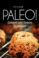 No Cook Paleo  Dessert and Snacks Cookbook Book PDF