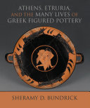 Athens  Etruria  and the Many Lives of Greek Figured Pottery