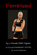 Feminized by a Female MMA Fighter