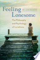 Feeling Lonesome  The Philosophy and Psychology of Loneliness