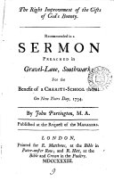 The Right Improvement of the Gifts of God's Bounty. Recommended in a Sermon Preached in Gravel-lane, Southwark: ... on New Years Day, 1734. By John Partington, M.A.