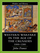 Western Warfare in the Age of the Crusades 1000 1300