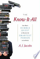 """The Know-It-All: One Man's Humble Quest to Become the Smartest Person in the World"" by A. J. Jacobs"