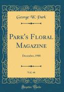 Park's Floral Magazine, Vol. 44: December, 1908 (Classic Reprint)