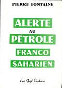 Pdf ALERTE AU PETROLE FRANCO- SAHARIEN Par PIERRE PONTAINE Telecharger