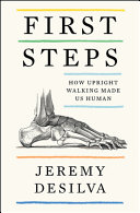 First Steps: How Upright Walking Made Us Human
